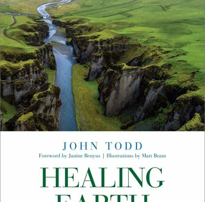 A review of John Todd, 2019, HEALING EARTH: An ecologist's journey of innovation and environmental stewardship